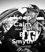 Keep Calm And Love B. Smyth - Personalised Poster A4 size