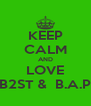 KEEP CALM AND LOVE B2ST &  B.A.P - Personalised Poster A4 size