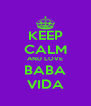KEEP CALM AND LOVE BABA VIDA - Personalised Poster A4 size