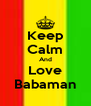 Keep Calm And Love Babaman - Personalised Poster A4 size