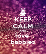 KEEP CALM AND love  babbies - Personalised Poster A4 size