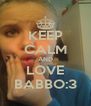 KEEP CALM AND LOVE BABBO:3 - Personalised Poster A4 size