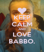 KEEP CALM AND LOVE BABBO. - Personalised Poster A4 size