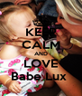 KEEP CALM AND LOVE Babe Lux  - Personalised Poster A4 size