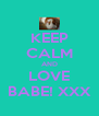 KEEP CALM AND LOVE BABE! XXX - Personalised Poster A4 size