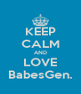 KEEP CALM AND LOVE BabesGen. - Personalised Poster A4 size