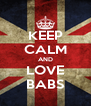 KEEP CALM AND LOVE BABS - Personalised Poster A4 size