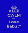 KEEP CALM AND Love Babu :* - Personalised Poster A4 size