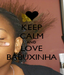 KEEP CALM AND LOVE BABUXINHA - Personalised Poster A4 size