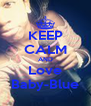 KEEP CALM AND Love Baby-Blue - Personalised Poster A4 size