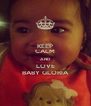KEEP CALM AND LOVE BABY GLORIA - Personalised Poster A4 size