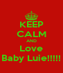 KEEP CALM AND Love Baby Luie!!!!! - Personalised Poster A4 size