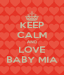 KEEP CALM AND LOVE BABY MIA - Personalised Poster A4 size