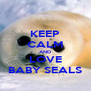 KEEP CALM AND LOVE BABY SEALS - Personalised Poster A4 size