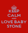 KEEP CALM AND LOVE BABY STONE - Personalised Poster A4 size