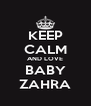 KEEP CALM AND LOVE BABY ZAHRA - Personalised Poster A4 size