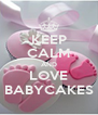 KEEP CALM AND LOVE BABYCAKES - Personalised Poster A4 size