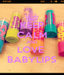 KEEP CALM AND LOVE  BABYLIPS - Personalised Poster A4 size