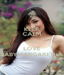 KEEP CALM AND LOVE BABYMARGARETHA - Personalised Poster A4 size