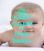 KEEP CALM AND love babys - Personalised Poster A4 size