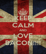 KEEP CALM AND LOVE BACON!!!! - Personalised Poster A4 size