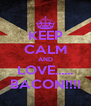 KEEP CALM AND LOVE...... BACON!!!! - Personalised Poster A4 size