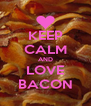 KEEP CALM AND LOVE BACON - Personalised Poster A4 size
