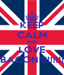 KEEP CALM AND LOVE BACON!!!!!!!!! - Personalised Poster A4 size