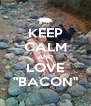 """KEEP CALM AND LOVE """"BACON"""" - Personalised Poster A4 size"""