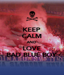 KEEP CALM AND LOVE BAD BLUE BOY - Personalised Poster A4 size