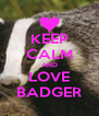 KEEP CALM AND LOVE BADGER - Personalised Poster A4 size