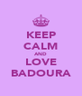 KEEP CALM AND LOVE BADOURA - Personalised Poster A4 size
