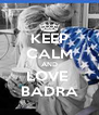 KEEP CALM AND LOVE  BADRA - Personalised Poster A4 size