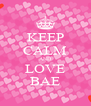 KEEP CALM AND LOVE BAE - Personalised Poster A4 size