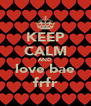 KEEP CALM AND love bae frfr - Personalised Poster A4 size