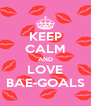 KEEP CALM AND LOVE BAE-GOALS - Personalised Poster A4 size