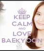 KEEP CALM AND LOVE BAEKYOON - Personalised Poster A4 size