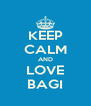 KEEP CALM AND LOVE BAGI - Personalised Poster A4 size