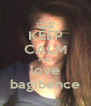 KEEP CALM AND love bagibence - Personalised Poster A4 size