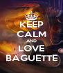 KEEP CALM AND LOVE BAGUETTE - Personalised Poster A4 size