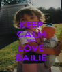 KEEP CALM AND LOVE BAILIE - Personalised Poster A4 size