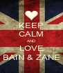 KEEP CALM AND LOVE BAIN & ZANE - Personalised Poster A4 size