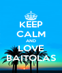 KEEP CALM AND LOVE BAITOLAS - Personalised Poster A4 size