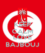 KEEP CALM AND LOVE BAJBOUJ - Personalised Poster A4 size