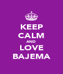 KEEP CALM AND LOVE BAJEMA - Personalised Poster A4 size