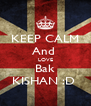 KEEP CALM And  LOVE Bak KISHAN :D  - Personalised Poster A4 size
