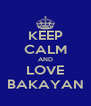 KEEP CALM AND LOVE BAKAYAN - Personalised Poster A4 size