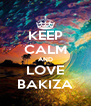 KEEP CALM AND LOVE BAKIZA - Personalised Poster A4 size