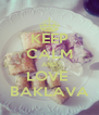 KEEP CALM AND LOVE  BAKLAVA - Personalised Poster A4 size