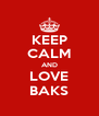 KEEP CALM AND LOVE BAKS - Personalised Poster A4 size